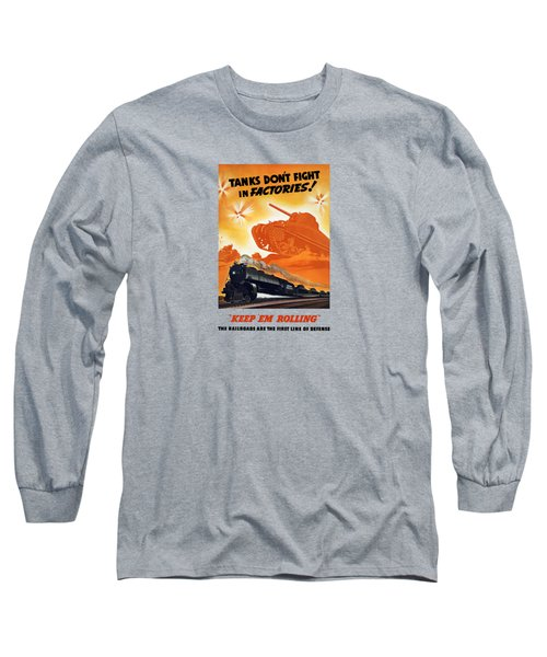 Tanks Don't Fight In Factories Long Sleeve T-Shirt by War Is Hell Store
