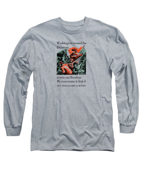 Washington Crossed The Delaware To Win Our Freedom Long Sleeve T-Shirt by War Is Hell Store