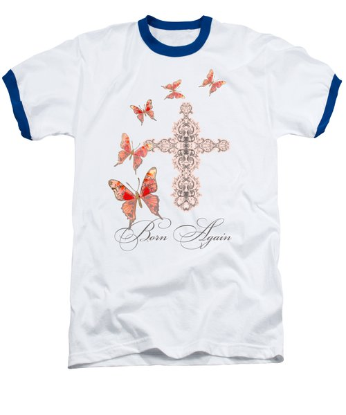 Cross Born Again Christian Inspirational Butterfly Butterflies Baseball T-Shirt by Audrey Jeanne Roberts