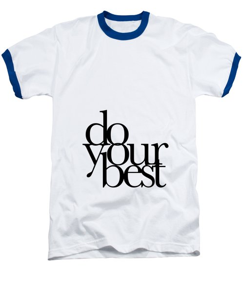 Do Your Best Baseball T-Shirt by Cortney Herron