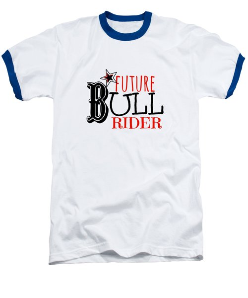 Future Bull Rider Baseball T-Shirt by Chastity Hoff