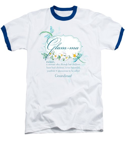 Glam-ma Grandma Grandmother For Glamorous Grannies Baseball T-Shirt by Audrey Jeanne Roberts