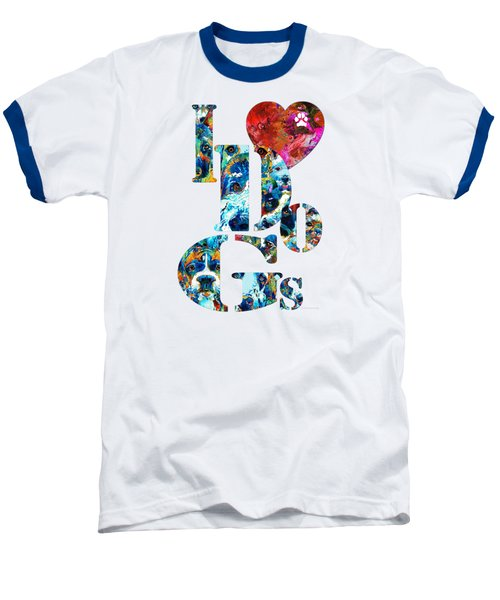 I Love Dogs By Sharon Cummings Baseball T-Shirt by Sharon Cummings