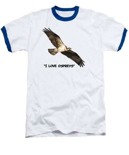 I Love Ospreys 2016-1 Baseball T-Shirt by Thomas Young