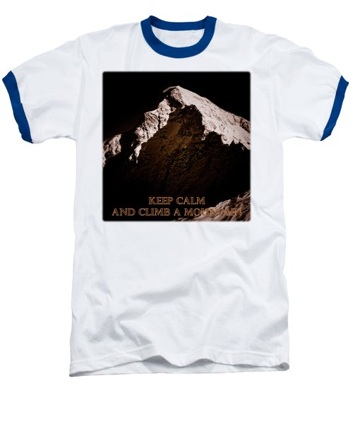 Keep Calm And Climb A Mountain Baseball T-Shirt by Frank Tschakert
