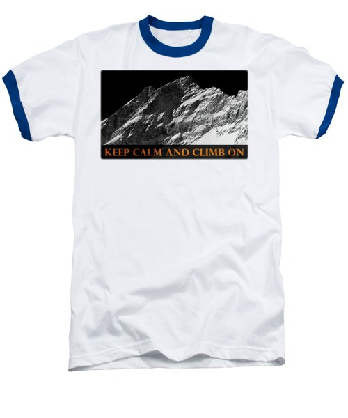 Keep Calm And Climb On Baseball T-Shirt by Frank Tschakert