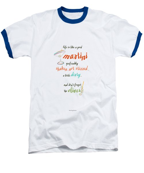 Life Is Like A Good Martini Baseball T-Shirt by Mary Machare