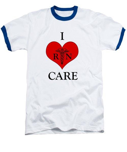 Nursing I Care -  Red Baseball T-Shirt by Mark Kiver