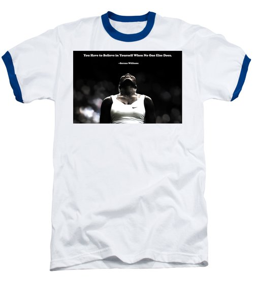 Serena Williams Quote 2a Baseball T-Shirt by Brian Reaves