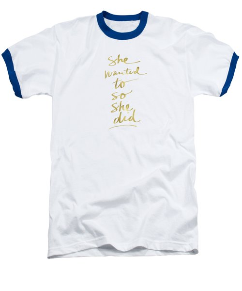 She Wanted To So She Did Gold- Art By Linda Woods Baseball T-Shirt by Linda Woods