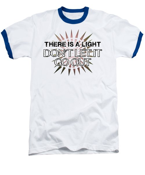 There Is A Light Baseball T-Shirt by Clad63
