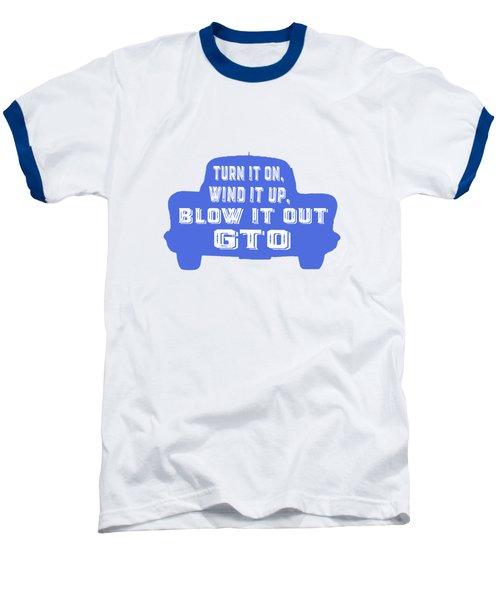 Turn It On Wind It Up Blow It Out Gto Baseball T-Shirt by Edward Fielding