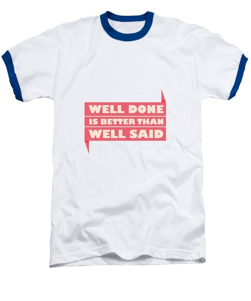 Well Done Is Better Than Well Said -  Benjamin Franklin Inspirational Quotes Poster Baseball T-Shirt by Lab No 4 - The Quotography Department
