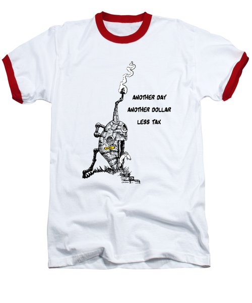 Another Day, Another Dollar, Less Tax Baseball T-Shirt by Kim Gauge