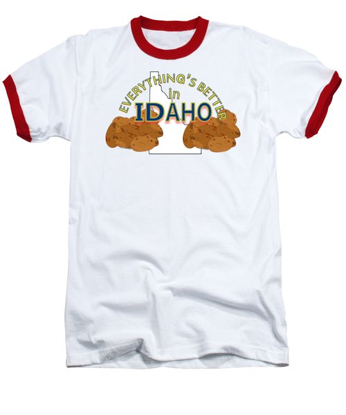 Everything's Better In Idaho Baseball T-Shirt by Pharris Art