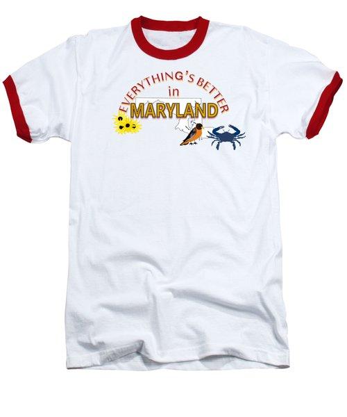 Everything's Better In Maryland Baseball T-Shirt by Pharris Art