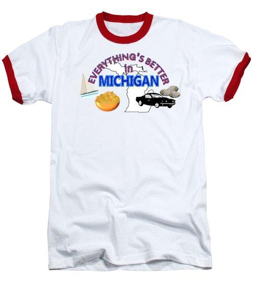 Everything's Better In Michigan Baseball T-Shirt by Pharris Art