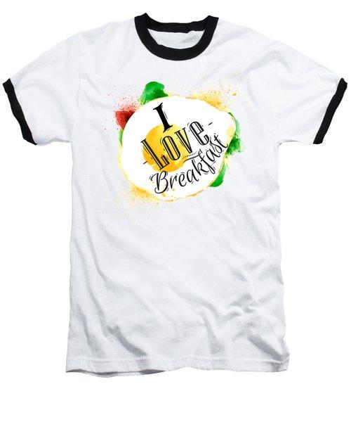 I Love Breakfast Baseball T-Shirt by Aloke Design