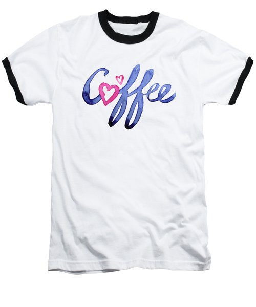 Coffee Lover Typography Baseball T-Shirt by Olga Shvartsur