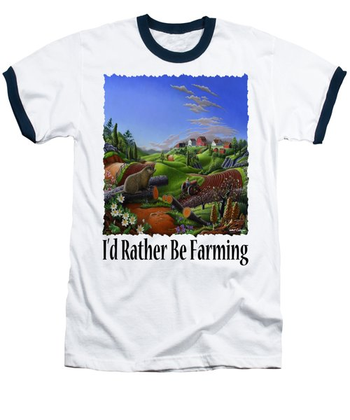 Id Rather Be Farming - Springtime Groundhog Farm Landscape 1 Baseball T-Shirt by Walt Curlee