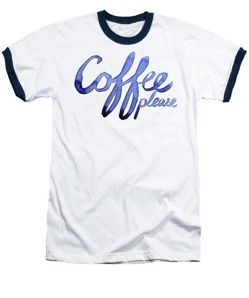 Coffee Please Baseball T-Shirt by Olga Shvartsur