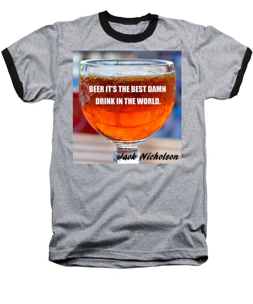 Beer Quote By Jack Nicholson Baseball T-Shirt by David Lee Thompson