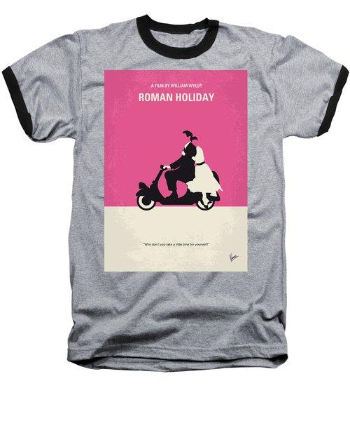 No205 My Roman Holiday Minimal Movie Poster Baseball T-Shirt by Chungkong Art