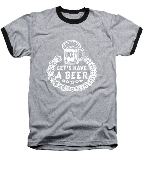Fuck It Let's Have A Beer Baseball T-Shirt by Sophia