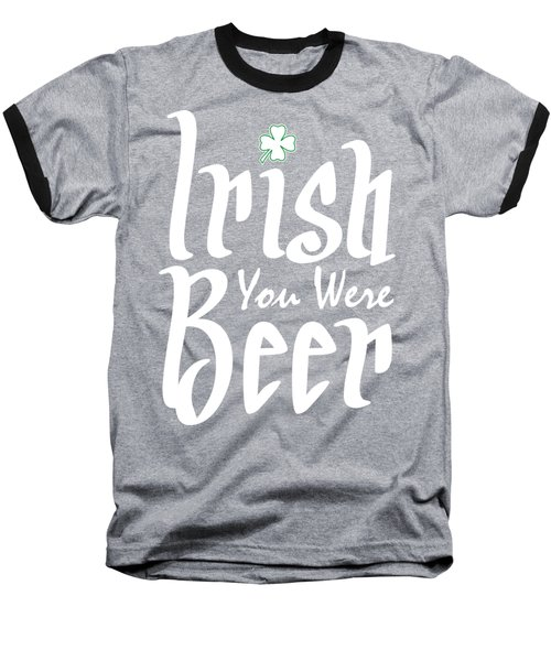 Irish You Were Beer Baseball T-Shirt by Ozdilh Design