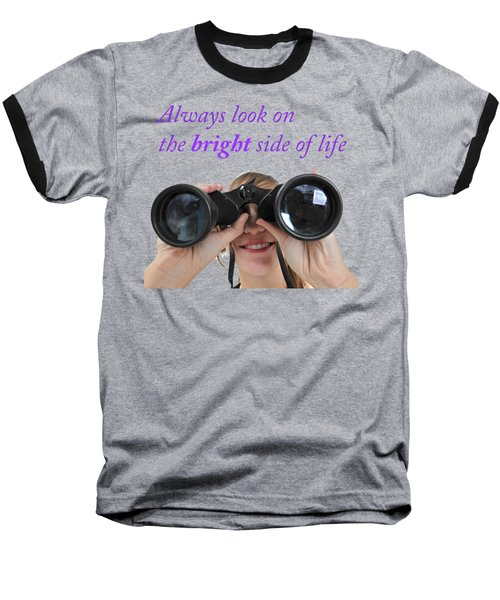 Always Look On The Bright Side Of Life Baseball T-Shirt by Ilan Rosen