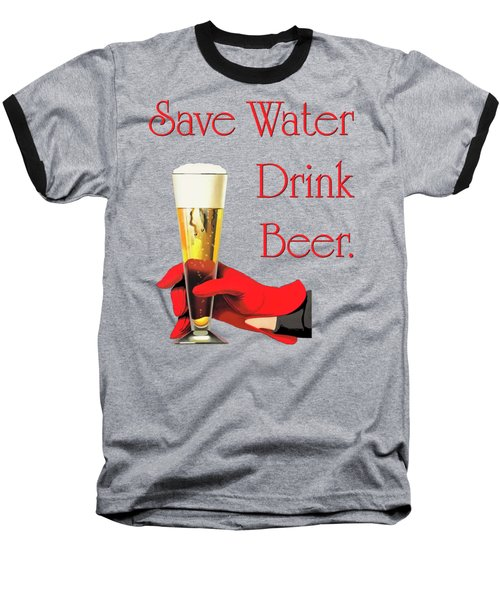 Be A Conservationist Save Water Drink Beer Baseball T-Shirt by Tina Lavoie