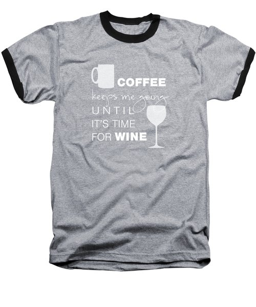 Coffee And Wine Baseball T-Shirt by Nancy Ingersoll