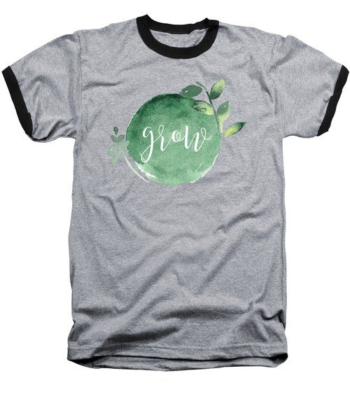 Grow Baseball T-Shirt by Nancy Ingersoll