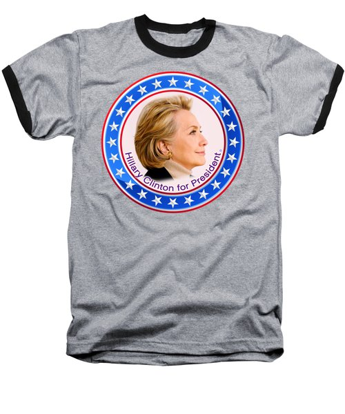 Hillary For President Baseball T-Shirt by The Art Angel Don