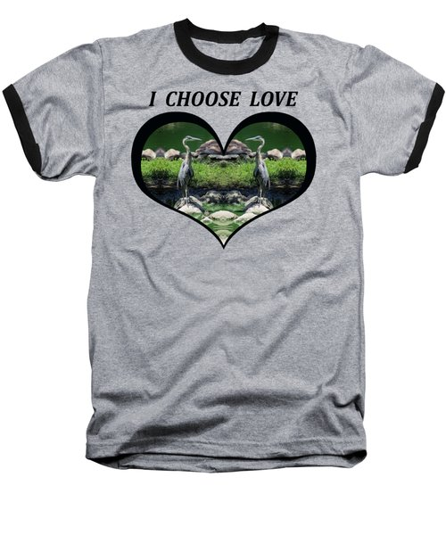 I Chose Love With A Heart Framing Blue Herons Baseball T-Shirt by Julia L Wright