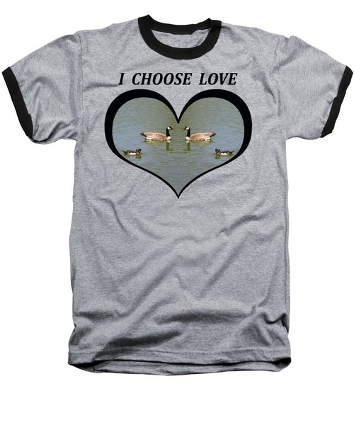 I Chose Love With A Spoonbill Duck And Geese On A Pond In A Heart Baseball T-Shirt by Julia L Wright