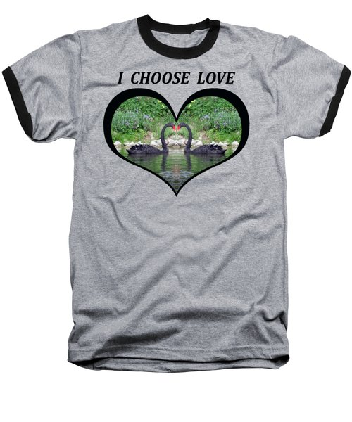 I Chose Love With Black Swans Forming A Heart Baseball T-Shirt by Julia L Wright