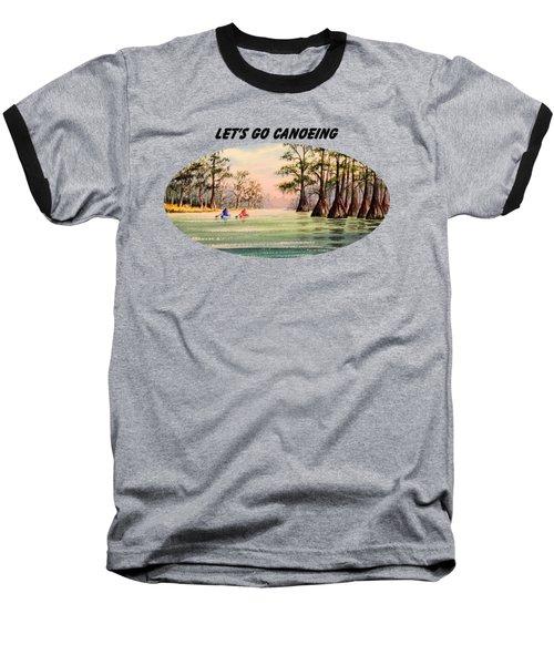 Let's Go Canoeing Baseball T-Shirt by Bill Holkham