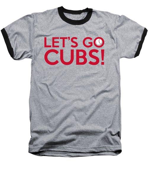 Let's Go Cubs Baseball T-Shirt by Florian Rodarte