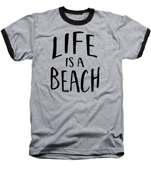 Life Is A Beach Words Black Ink Tee Baseball T-Shirt by Edward Fielding