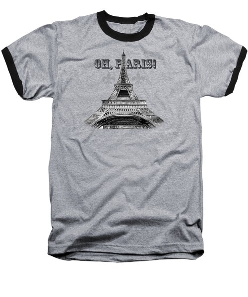 Oh Paris Eiffel Tower Baseball T-Shirt by Irina Sztukowski