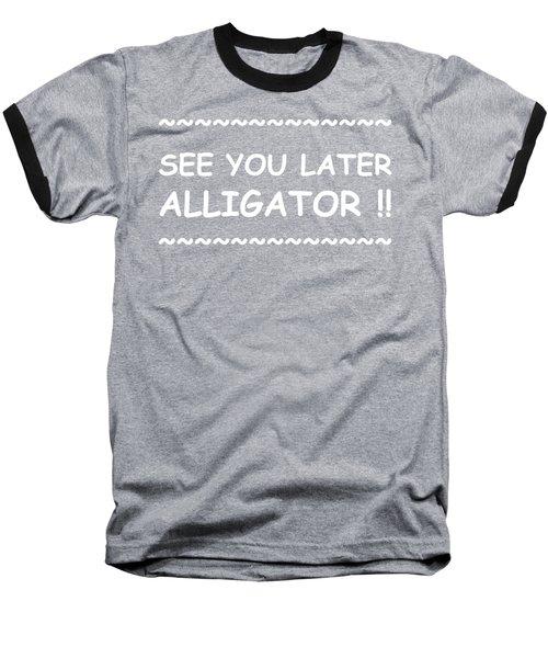 See You Later Alligator Baseball T-Shirt by Michelle Saraswati