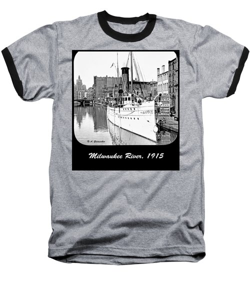 Baseball T-Shirt featuring the photograph Ship In Milwaukee River C 1915 by A Gurmankin