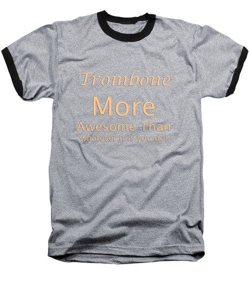Trombones More Awesome Than You 5558.02 Baseball T-Shirt by M K  Miller
