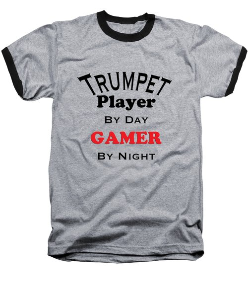 Trumpet Player By Day Gamer By Night 5628.02 Baseball T-Shirt by M K  Miller