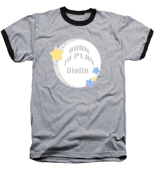 Violin Born To Play Violin 5681.02 Baseball T-Shirt by M K  Miller