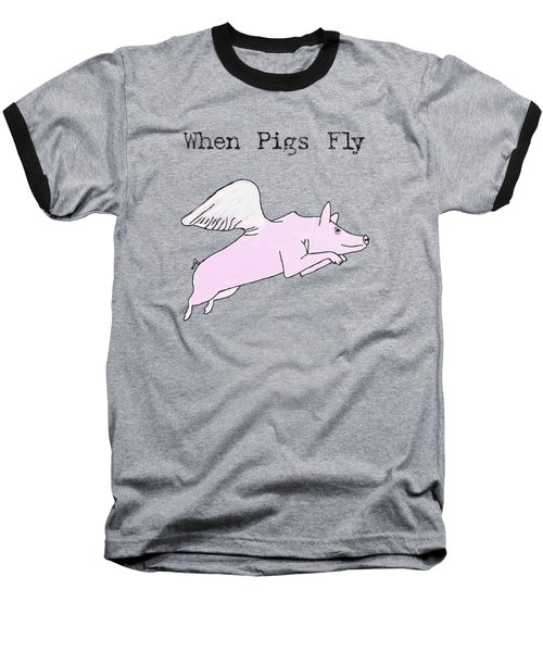 When Pigs Fly Baseball T-Shirt by Priscilla Wolfe