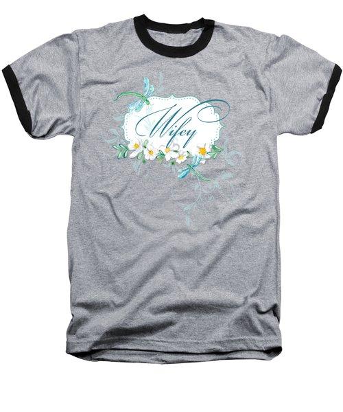 Wifey New Bride Dragonfly W Daisy Flowers N Swirls Baseball T-Shirt by Audrey Jeanne Roberts