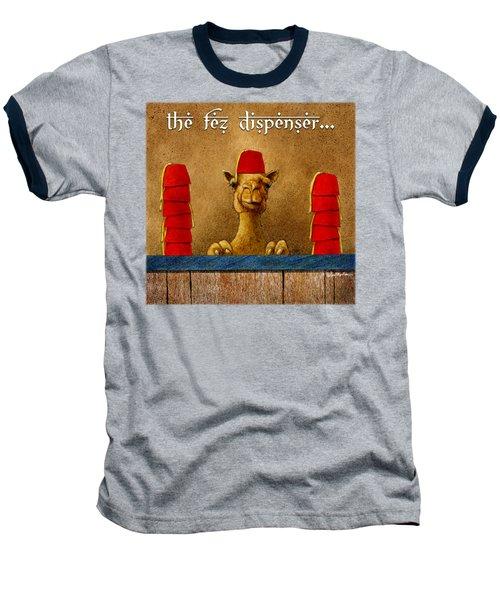 Fez Dispenser... Baseball T-Shirt by Will Bullas