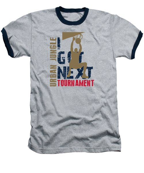 Basketball I Got Next 4 Baseball T-Shirt by Joe Hamilton